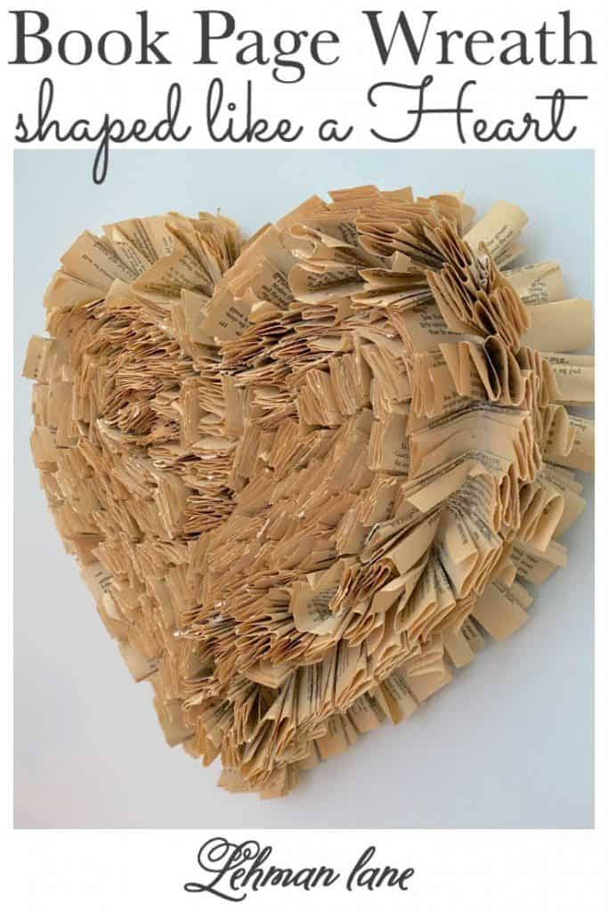 Sharing all my tips & tricks for how to make a book page wreath shaped like a heart, an easy DIY with step by step instructions just in time for Valentine's Day! #bookpagecrafts #wreath #heartwreath https://lehmanlane.net