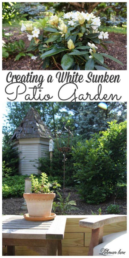 Sharing how we created a white sunken patio garden for our backyard #whitegarden #patiogarden http://lehmanlane.net